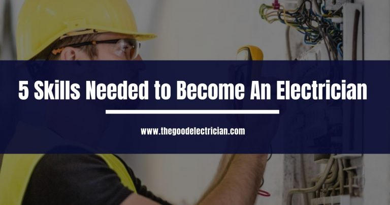 5 Skills Needed to Become An Electrician