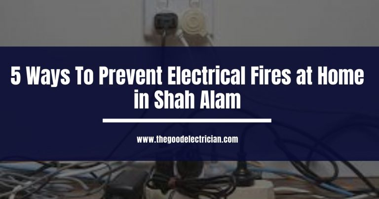 5 Ways To Prevent Electrical Fires at Home in Shah Alam