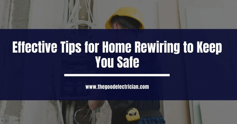 Effective Tips for Home Rewiring to Keep You Safe