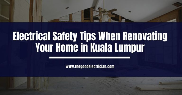 Electrical Safety Tips When Renovating Your Home in Kuala Lumpur