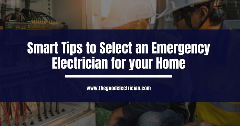Smart Tips to Select an Emergency Electrician for your Home