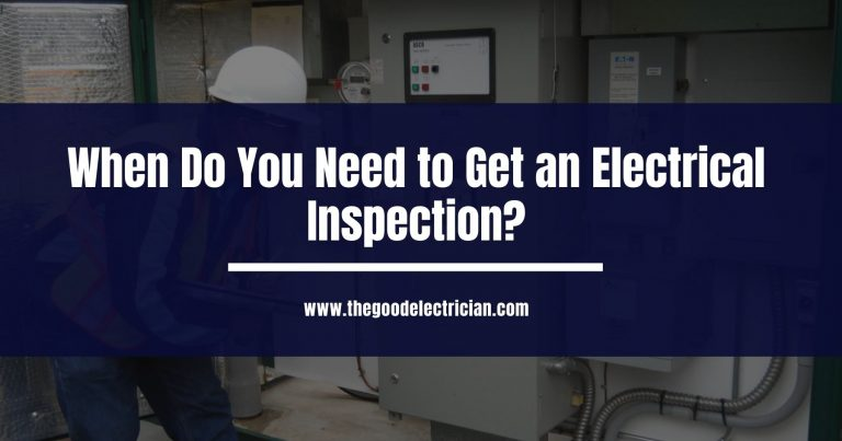 When Do You Need to Get an Electrical Inspection