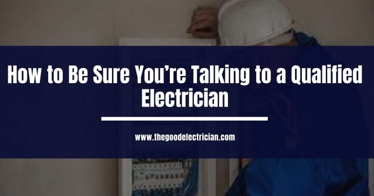 How to Be Sure You're Talking to a Qualified Electrician