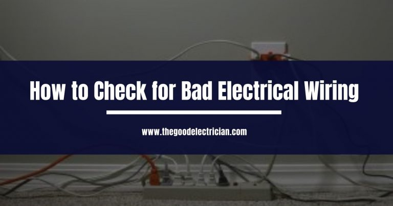 How to Check for Bad Electrical Wiring