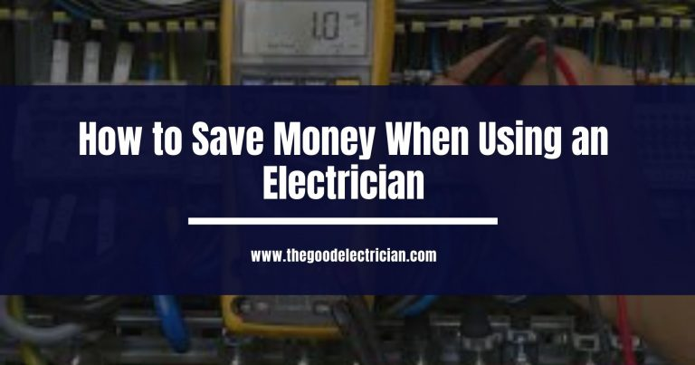 How to Save Money When Using an Electrician