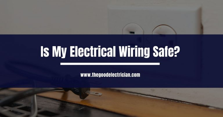 Is My Electrical Wiring Safe?