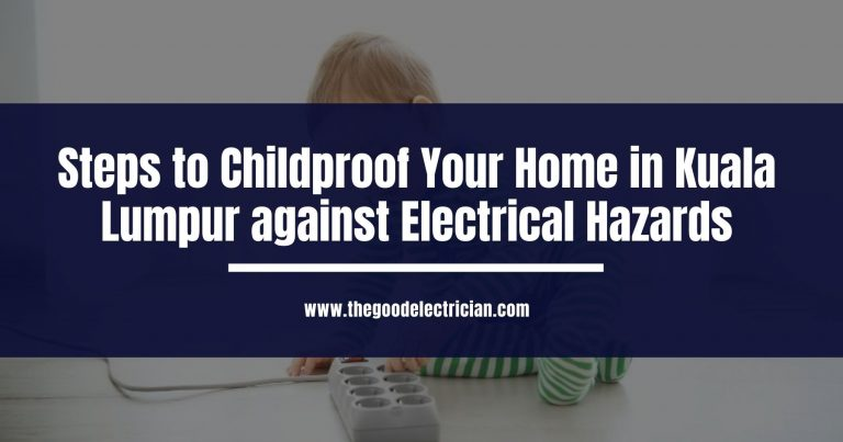 Steps to Childproof Your Home in Kuala Lumpur against Electrical Hazards