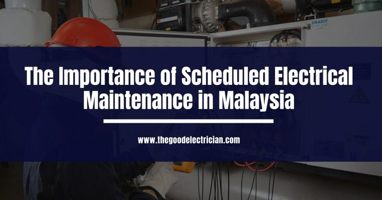 The Importance of Scheduled Electrical Maintenance in Malaysia