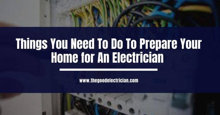Things You Need To Do To Prepare Your Home for An Electrician
