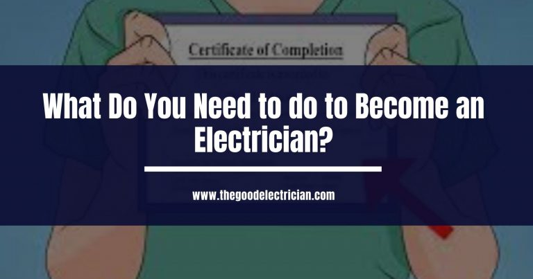 What Do You Need to do to Become an Electrician?
