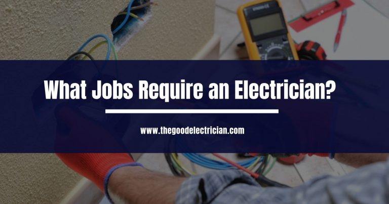 What Jobs Require an Electrician?