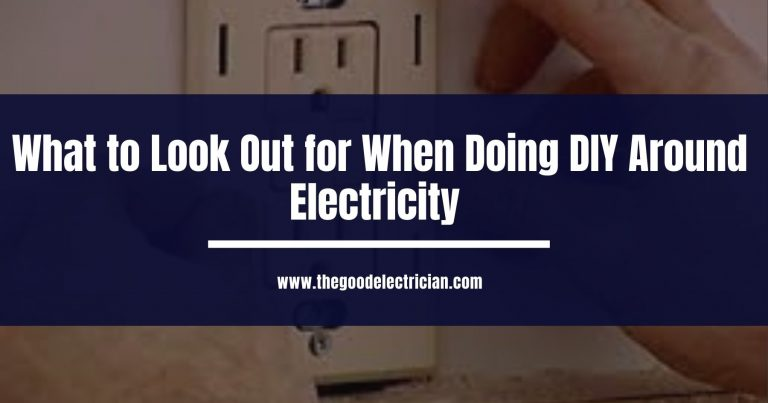 What to Look Out for When Doing DIY Around Electricity